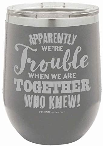 FRINGEkreative Apparently We're Trouble When We Are Together, Personalized, Stemless Wine Tumbler, Custom Best Friend Tumbler, Best Friend Gift (GREY)