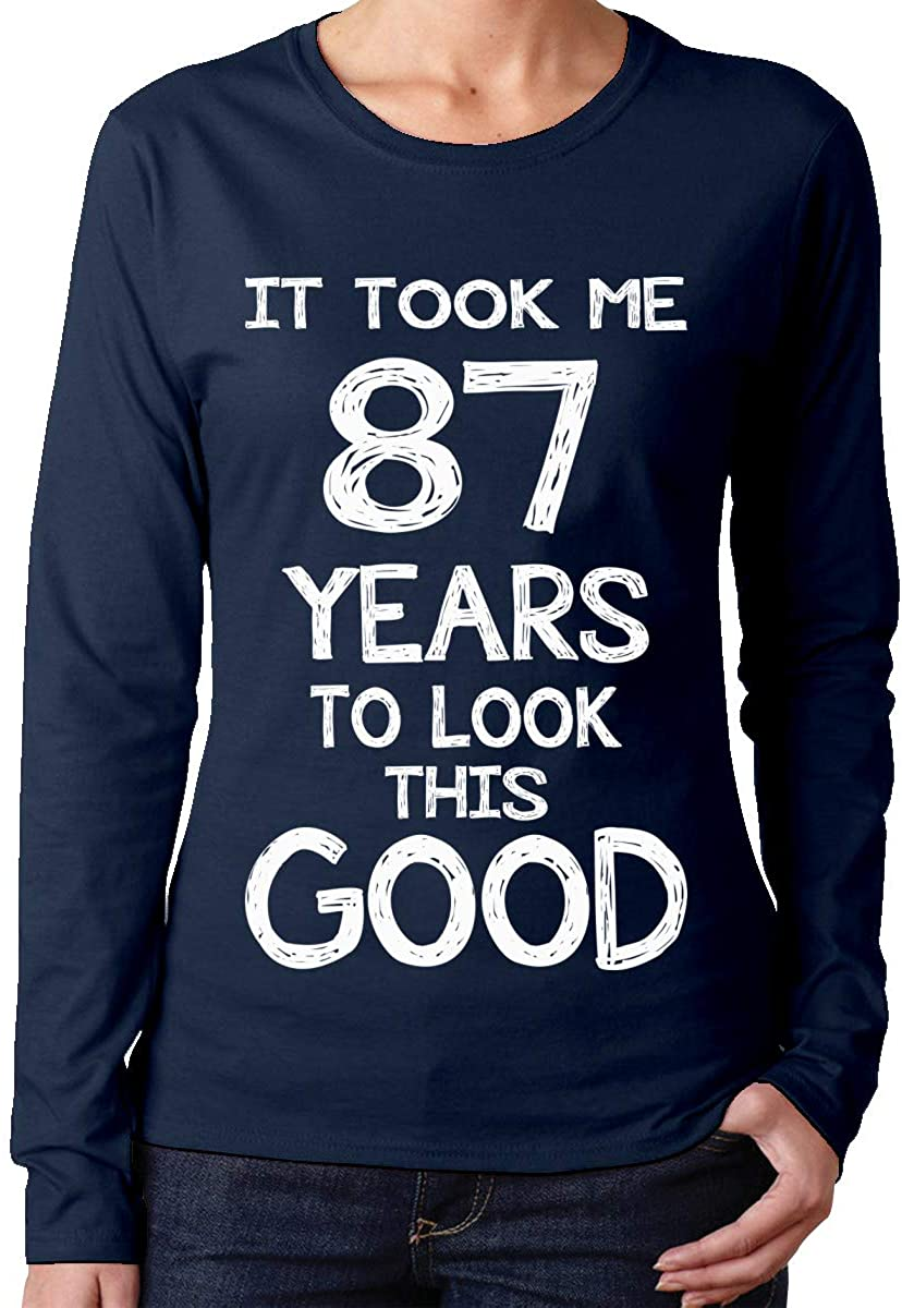 It Took Me 87 Years to Look This Good 87Th Birthday Anniversary Day Womens Long Sleeve T Shirt Fashion Casual Custom Tee